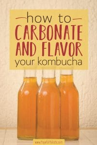three bottles of homemade kombucha with text overlay- how to carbonate and flavor your kombucha