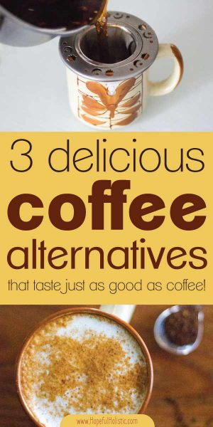Mug of root coffee with text overlay- 3 delicious coffee alternatives that taste just as good as coffee!