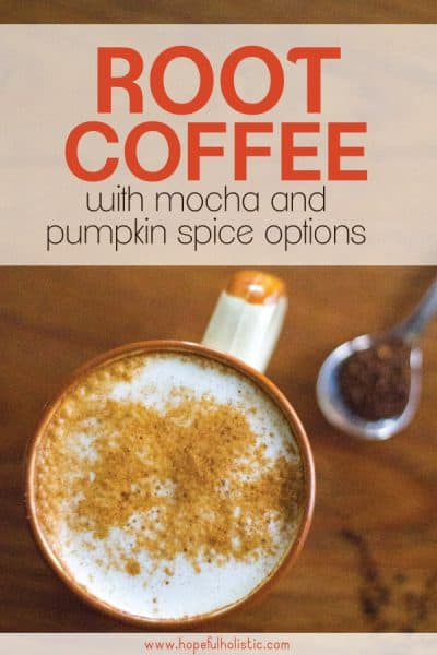 Mug of root coffee with text overlay- root coffee with mocha and pumpkin spice options