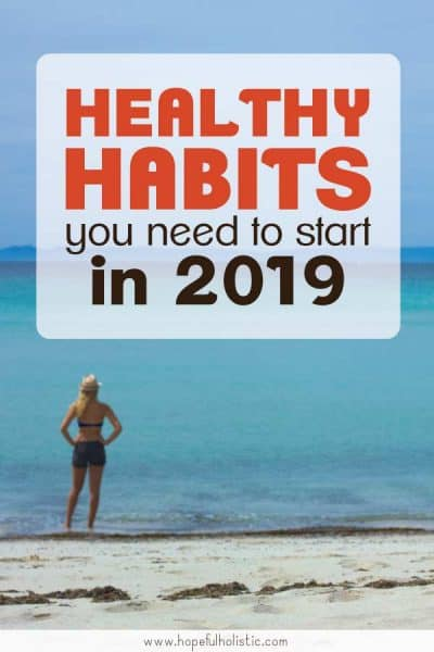 Woman looking at the ocean with text overlay- healthy habits you need to start in 2019