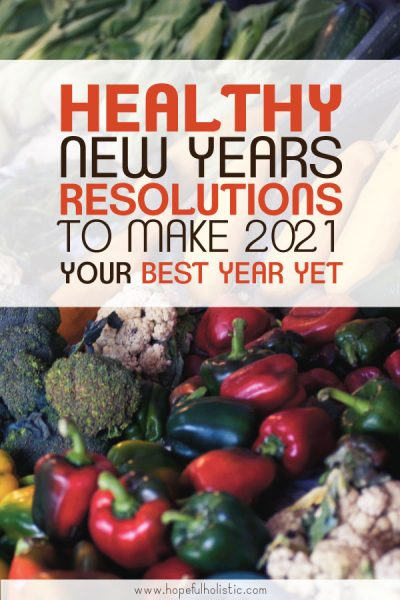 Vegetables with text overlay- Healthy new years resolutions to make 2021 your best year yet