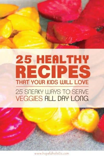 A plate of beets with text overlay- 25 healthy recipes that your kids will love - 25 sneaky ways to serve veggies all day long
