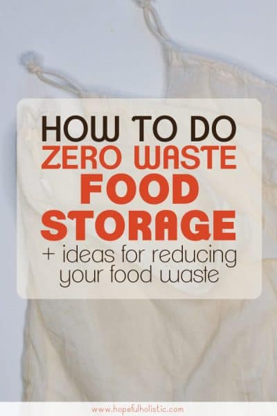 Reusable cotton bags with text overlay- how to do zero waste food storage + ideas for reducing your food waste