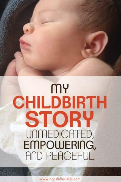 newborn with text overlay- my childbirth story, unmedicated, empowering, and peaceful
