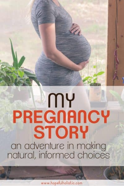 pregnant belly with text overlay- my pregnancy story- an adventure in making natural and informed choices