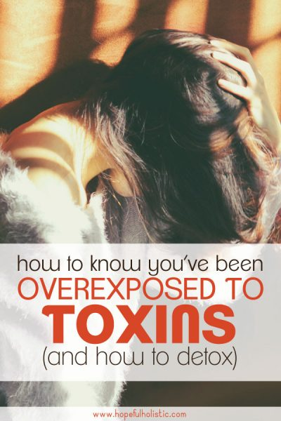 Woman with her hand on her head with text overlay- how to know you've been overexposed to toxins (and how to detox)'
